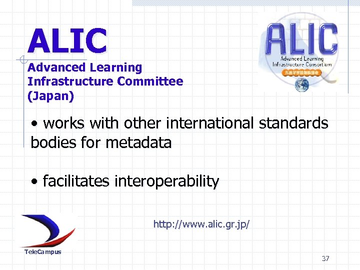 ALIC Advanced Learning Infrastructure Committee (Japan) • works with other international standards bodies for