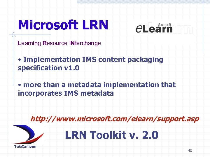 Microsoft LRN Learning Resource INterchange • Implementation IMS content packaging specification v 1. 0