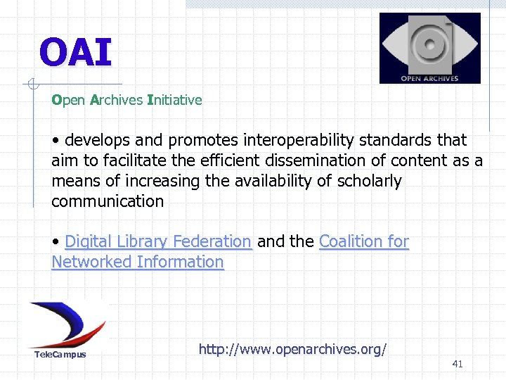 OAI Open Archives Initiative • develops and promotes interoperability standards that aim to facilitate