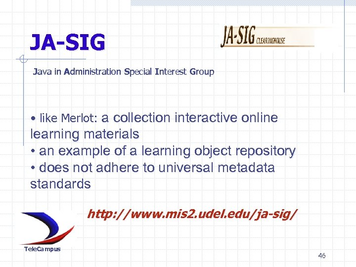 JA-SIG Java in Administration Special Interest Group • like Merlot: a collection interactive online