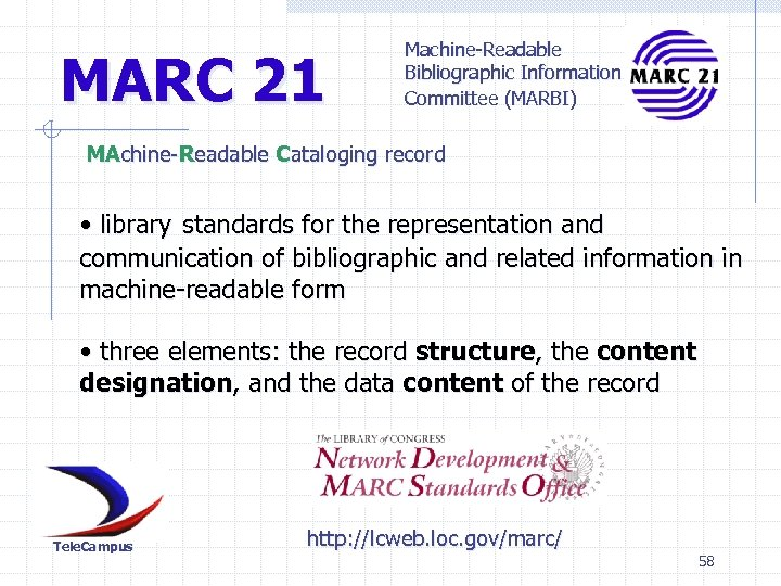 MARC 21 Machine-Readable Bibliographic Information Committee (MARBI) MAchine-Readable Cataloging record • library standards for