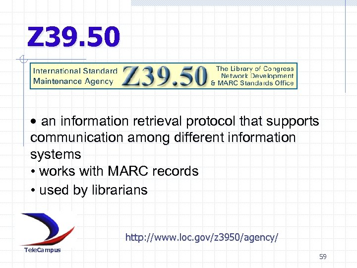 Z 39. 50 • an information retrieval protocol that supports communication among different information