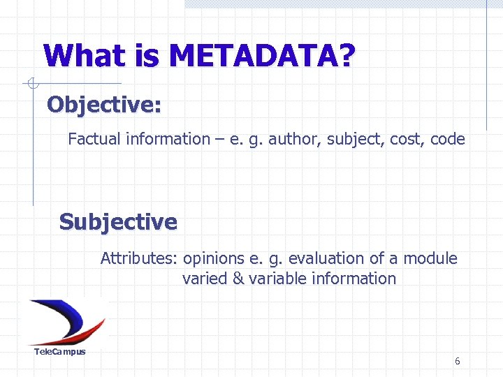 What is METADATA? Objective: Factual information – e. g. author, subject, cost, code Subjective