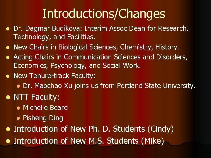 Introductions/Changes l l l Dr. Dagmar Budikova: Interim Assoc Dean for Research, Technology, and