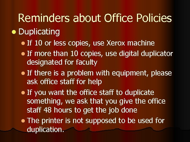 Reminders about Office Policies l Duplicating l If 10 or less copies, use Xerox