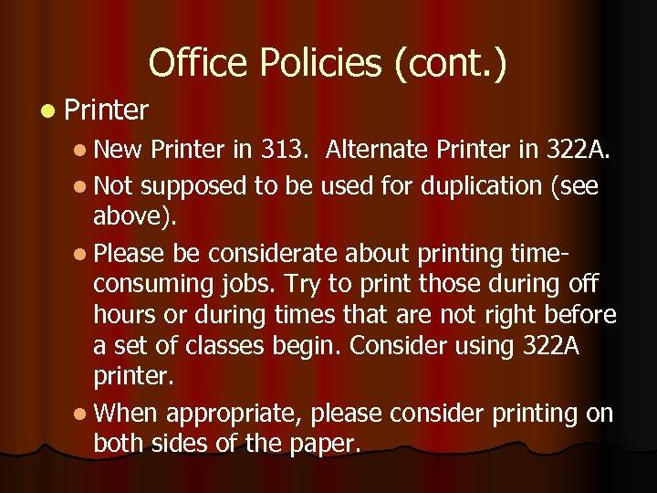 Office Policies (cont. ) l Printer l New Printer in 313. Alternate Printer in
