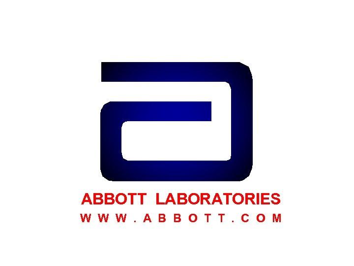 ABBOTT LABORATORIES W W W. A B B O T T. C O M