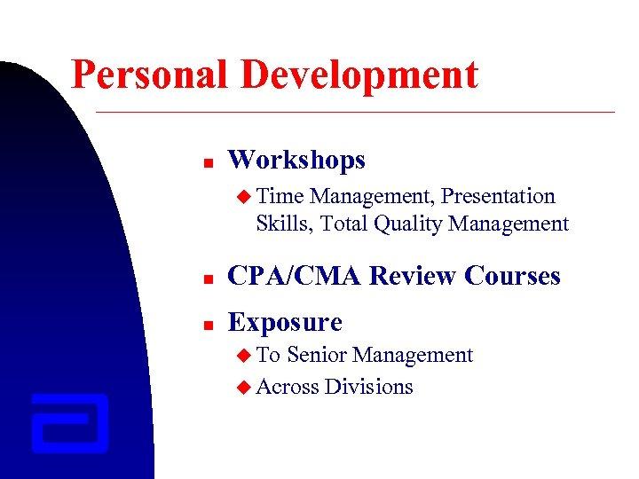 Personal Development n Workshops u Time Management, Presentation Skills, Total Quality Management n CPA/CMA