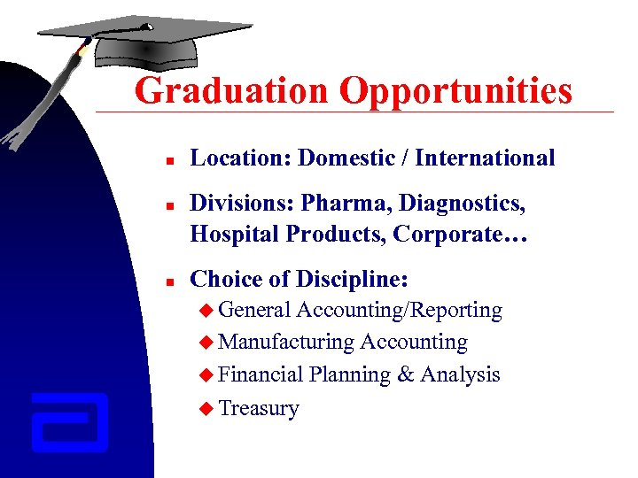Graduation Opportunities n n n Location: Domestic / International Divisions: Pharma, Diagnostics, Hospital Products,