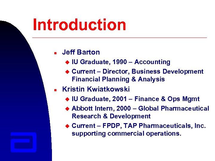 Introduction n Jeff Barton IU Graduate, 1990 – Accounting u Current – Director, Business