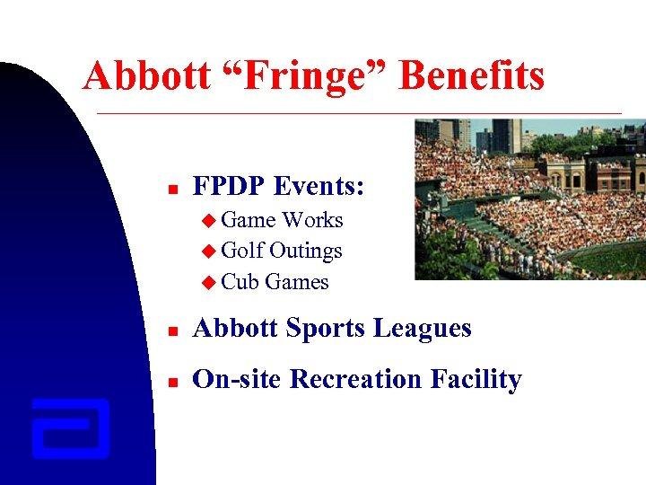 "Abbott ""Fringe"" Benefits n FPDP Events: u Game Works u Golf Outings u Cub"
