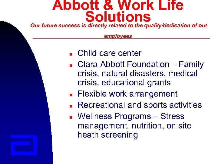 Abbott & Work Life Solutions Our future success is directly related to the quality/dedication