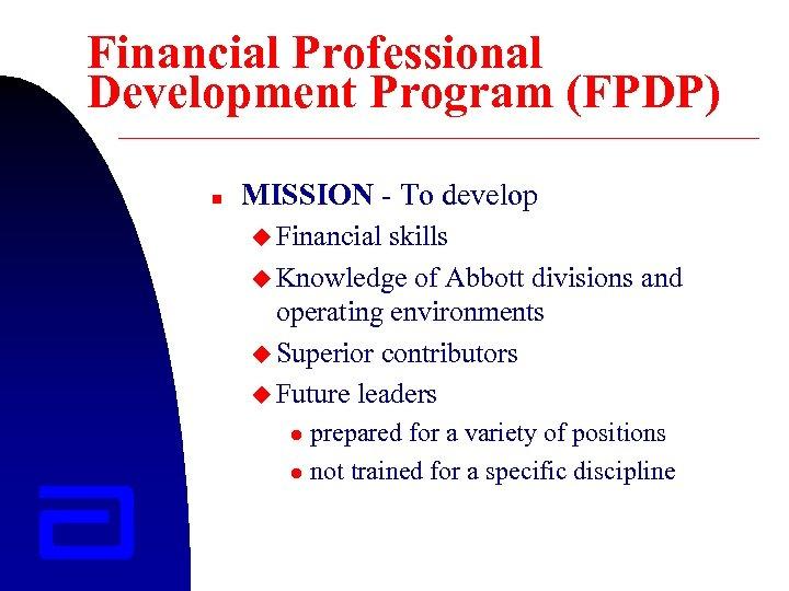 Financial Professional Development Program (FPDP) n MISSION - To develop u Financial skills u