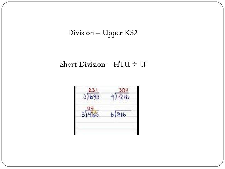 Division – Upper KS 2 Short Division – HTU ÷ U