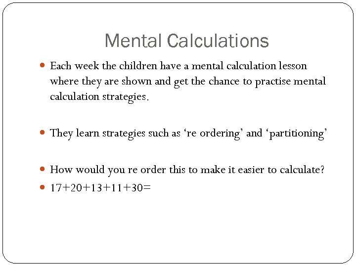 Mental Calculations Each week the children have a mental calculation lesson where they are