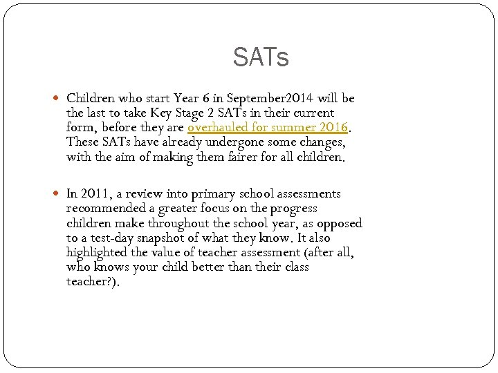 SATs Children who start Year 6 in September 2014 will be the last to
