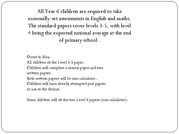 All Year 6 children are required to take externally-set assessments in English and maths.