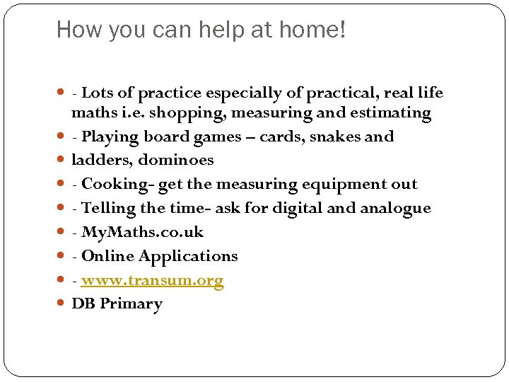 How you can help at home! - Lots of practice especially of practical, real