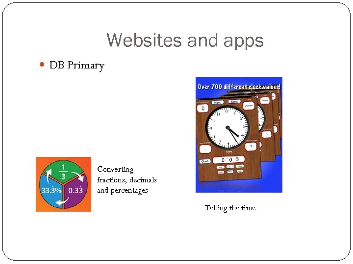 Websites and apps DB Primary Converting fractions, decimals and percentages Telling the time
