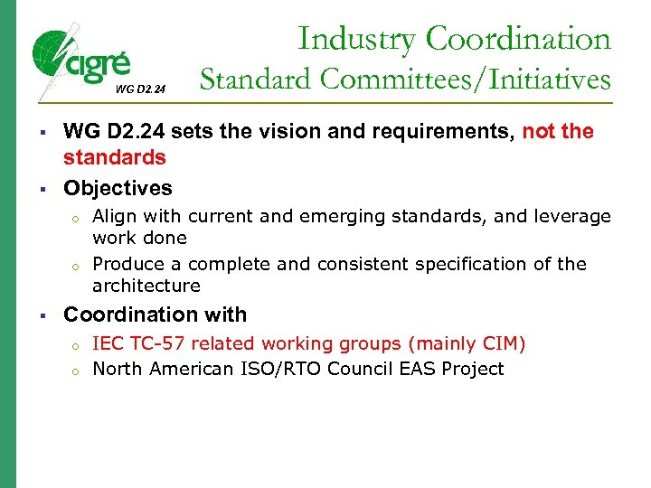 Industry Coordination WG D 2. 24 sets the vision and requirements, not the standards