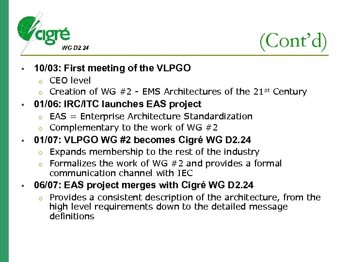 WG D 2. 24 10/03: First meeting of the VLPGO o o o EAS