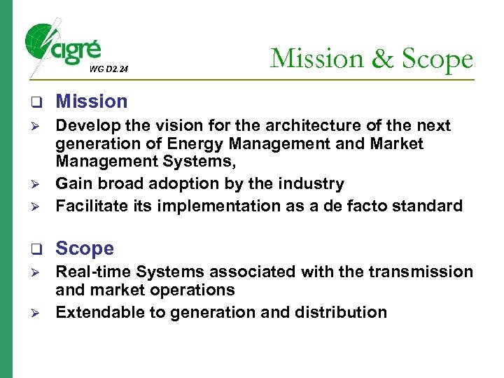 WG D 2. 24 Mission & Scope q Mission Ø Ø Develop the vision