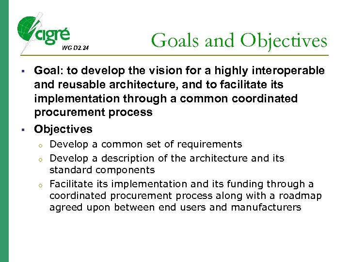 WG D 2. 24 Goals and Objectives Goal: to develop the vision for a