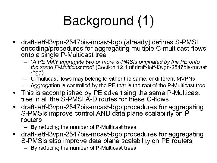 Background (1) • draft-ietf-l 3 vpn-2547 bis-mcast-bgp (already) defines S-PMSI encoding/procedures for aggregating multiple