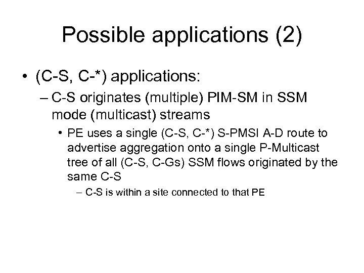 Possible applications (2) • (C-S, C-*) applications: – C-S originates (multiple) PIM-SM in SSM