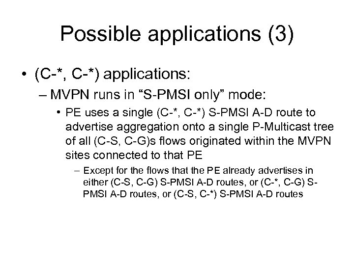 "Possible applications (3) • (C-*, C-*) applications: – MVPN runs in ""S-PMSI only"" mode:"