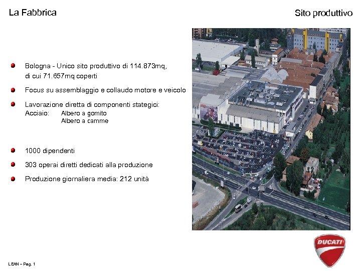 La Fabbrica Sito produttivo Bologna - Unico sito produttivo di 114. 873 mq, di