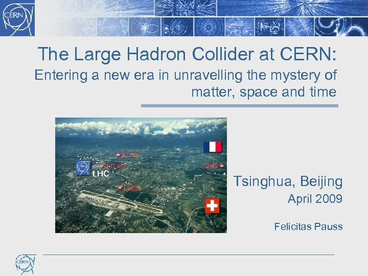 The Large Hadron Collider at CERN: Entering a new era in unravelling the mystery