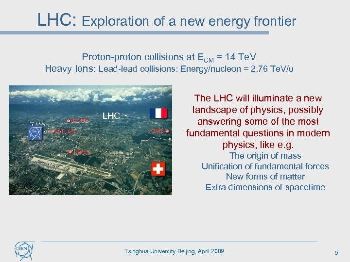 LHC: Exploration of a new energy frontier Proton-proton collisions at ECM = 14 Te.