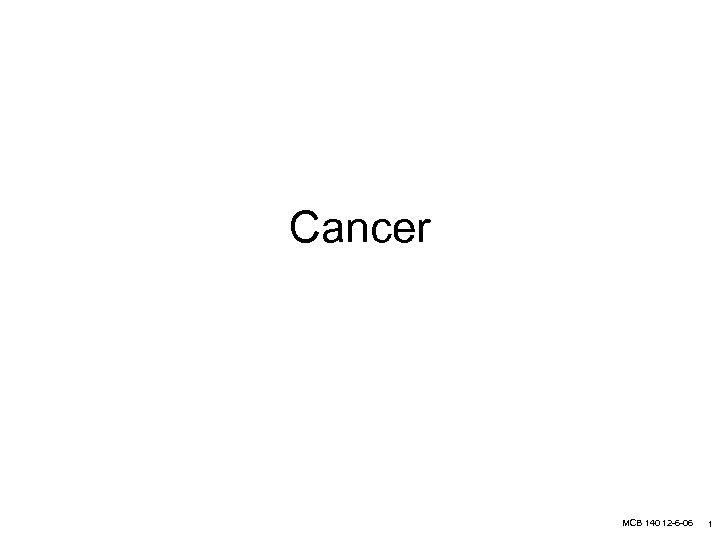 Cancer MCB 140 12 -6 -06 1