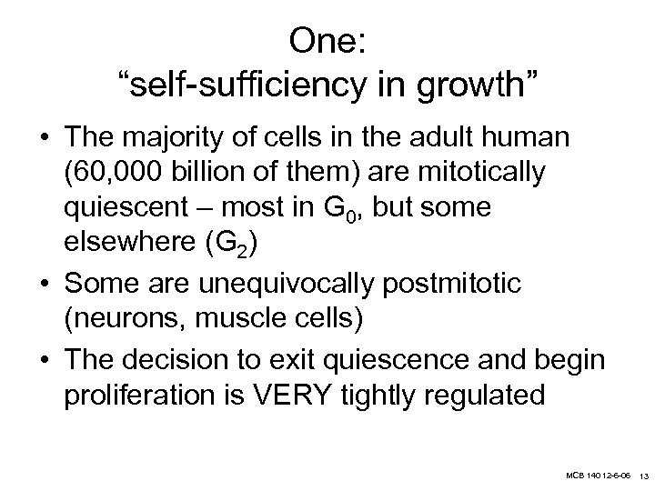 """One: """"self-sufficiency in growth"""" • The majority of cells in the adult human (60,"""
