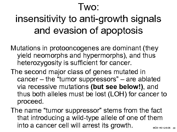 Two: insensitivity to anti-growth signals and evasion of apoptosis Mutations in protooncogenes are dominant