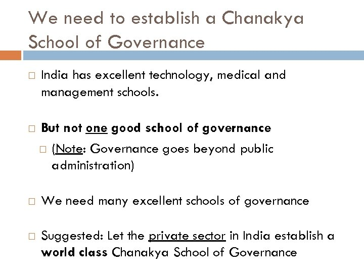 We need to establish a Chanakya School of Governance India has excellent technology, medical