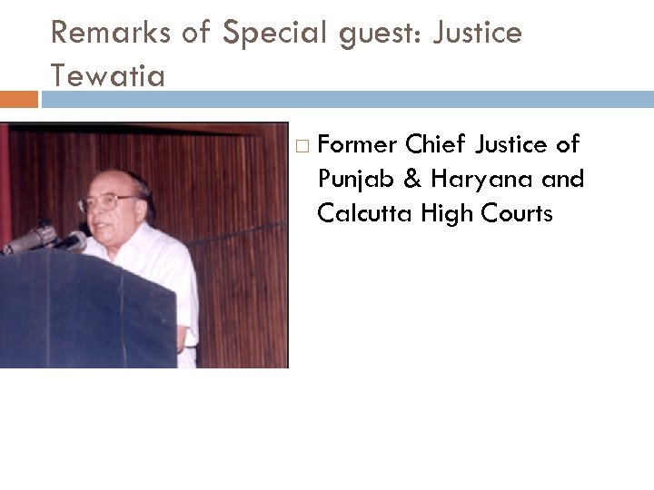 Remarks of Special guest: Justice Tewatia Former Chief Justice of Punjab & Haryana and