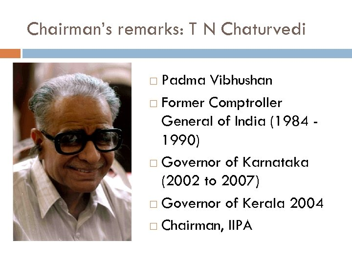 Chairman's remarks: T N Chaturvedi Padma Vibhushan Former Comptroller General of India (1984 1990)