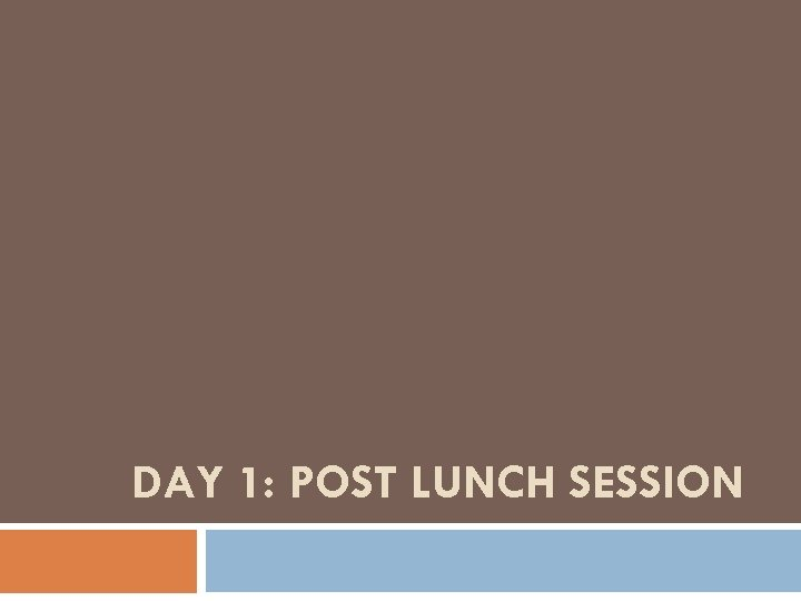 DAY 1: POST LUNCH SESSION