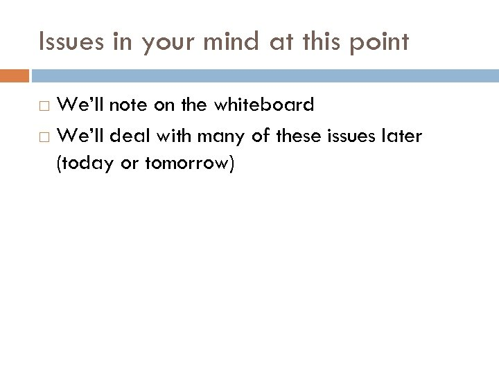 Issues in your mind at this point We'll note on the whiteboard We'll deal