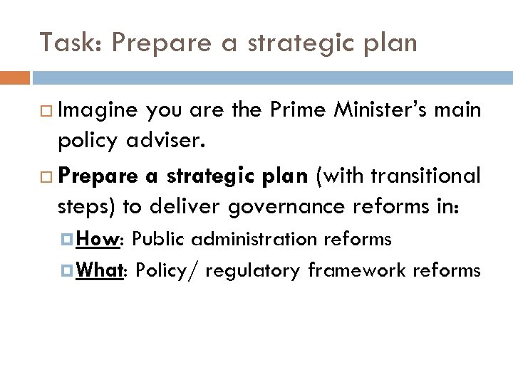 Task: Prepare a strategic plan Imagine you are the Prime Minister's main policy adviser.