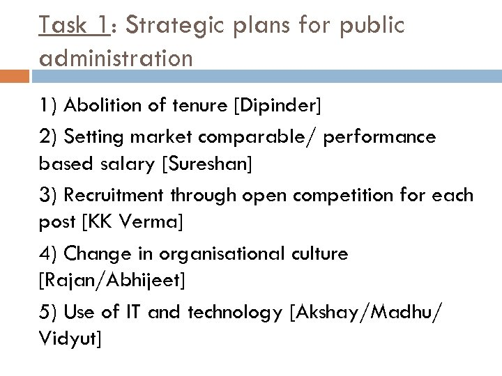 Task 1: Strategic plans for public administration 1) Abolition of tenure [Dipinder] 2) Setting