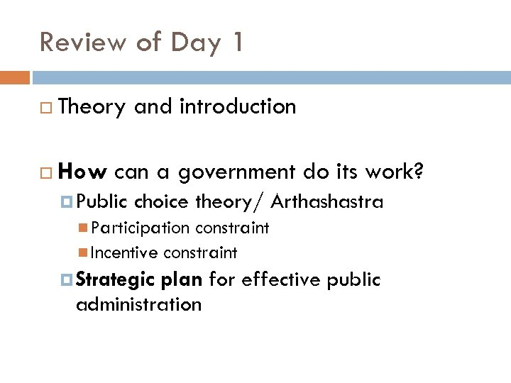 Review of Day 1 Theory and introduction How can a government do its work?