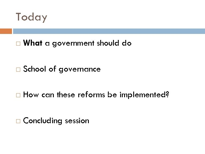 Today What a government should do School of governance How can these reforms be