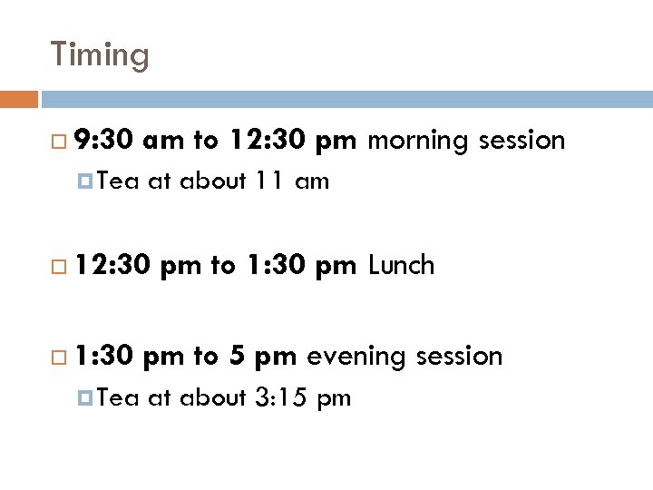 Timing 9: 30 am to 12: 30 pm morning session Tea at about 11