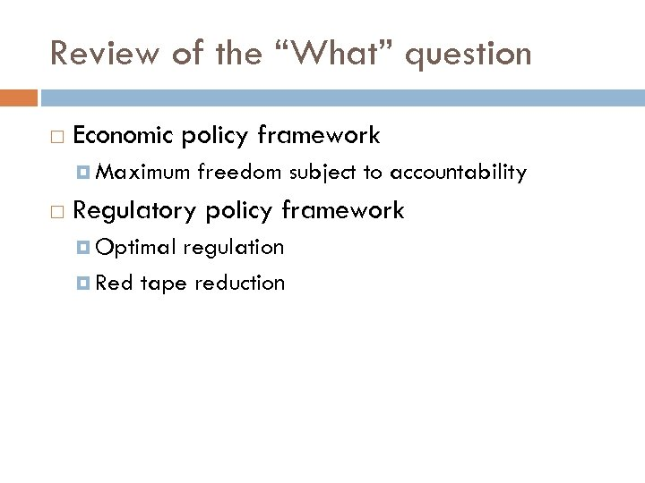"Review of the ""What"" question Economic policy framework Maximum freedom subject to accountability Regulatory"