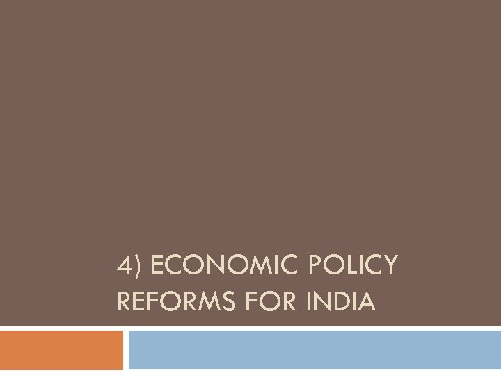 4) ECONOMIC POLICY REFORMS FOR INDIA