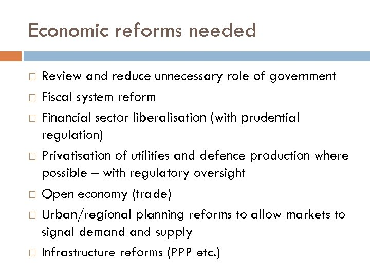 Economic reforms needed Review and reduce unnecessary role of government Fiscal system reform Financial