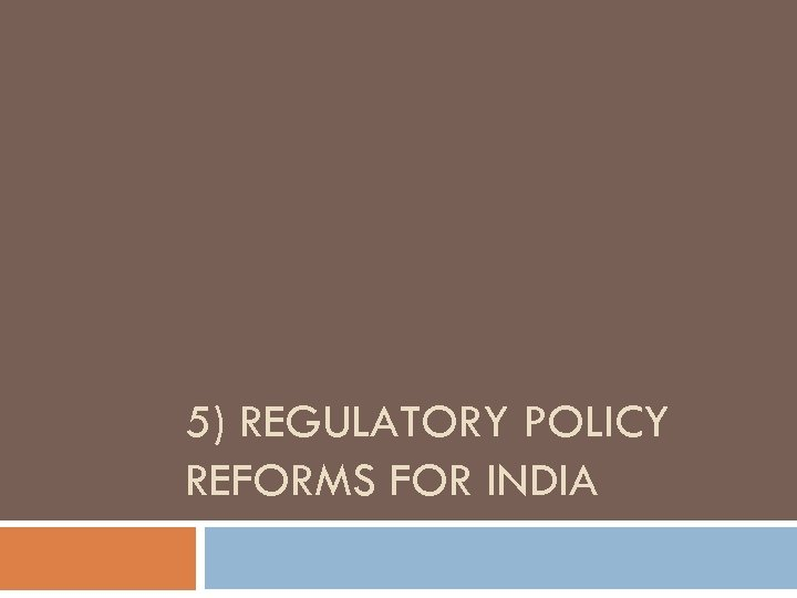 5) REGULATORY POLICY REFORMS FOR INDIA